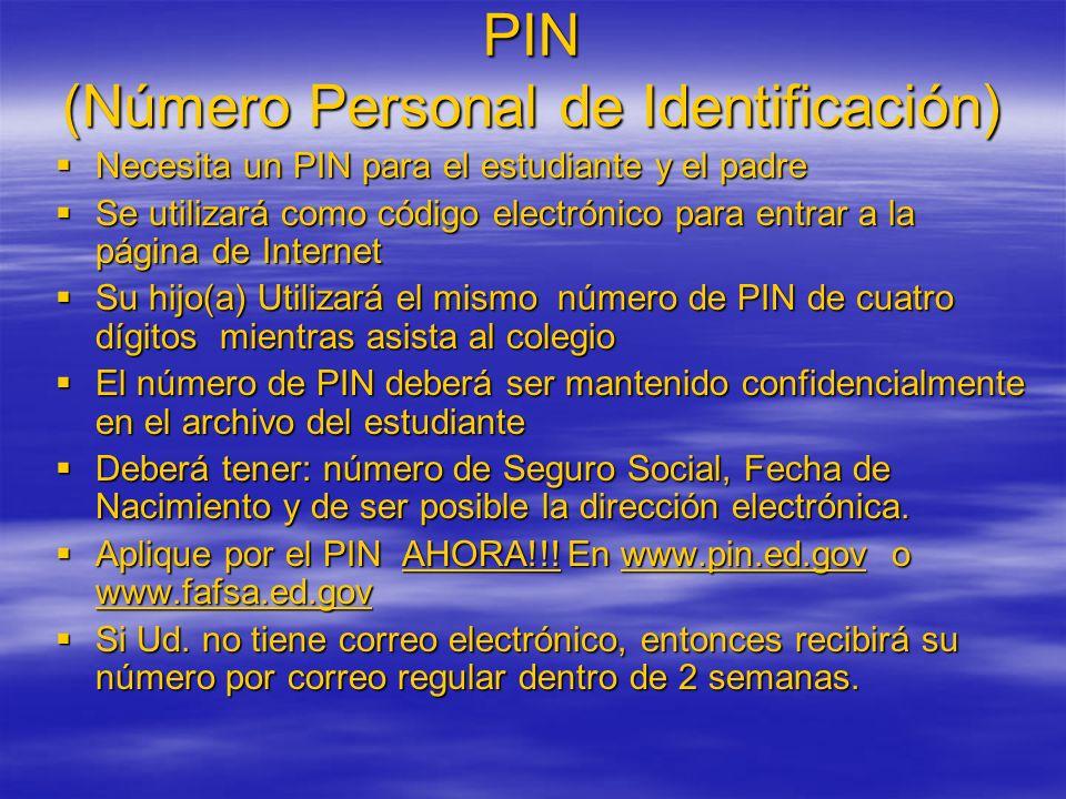 PIN (Número Personal de Identificación) Necesita un PIN para el estudiante y el padre Necesita un PIN para el estudiante y el padre Se utilizará como código electrónico para entrar a la página de Internet Se utilizará como código electrónico para entrar a la página de Internet Su hijo(a) Utilizará el mismo número de PIN de cuatro dígitos mientras asista al colegio Su hijo(a) Utilizará el mismo número de PIN de cuatro dígitos mientras asista al colegio El número de PIN deberá ser mantenido confidencialmente en el archivo del estudiante El número de PIN deberá ser mantenido confidencialmente en el archivo del estudiante Deberá tener: número de Seguro Social, Fecha de Nacimiento y de ser posible la dirección electrónica.