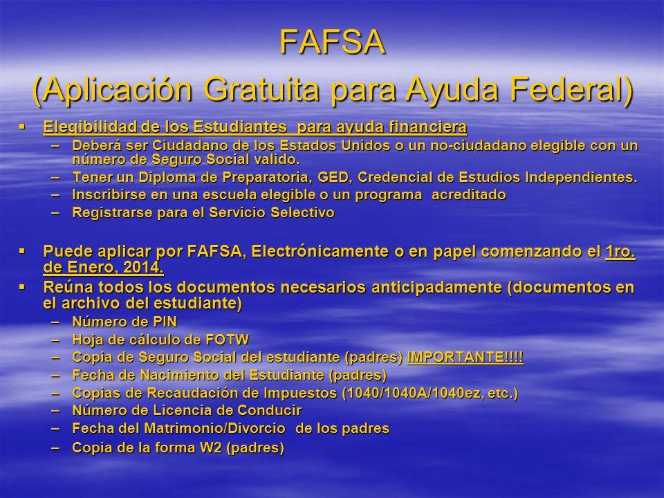 FAFSA (Aplicación Gratuita para Ayuda Federal) Elegibilidad de los Estudiantes para ayuda financiera –D–D–D–Deberá ser Ciudadano de los Estados Unidos o un no-ciudadano elegible con un número de Seguro Social valido.