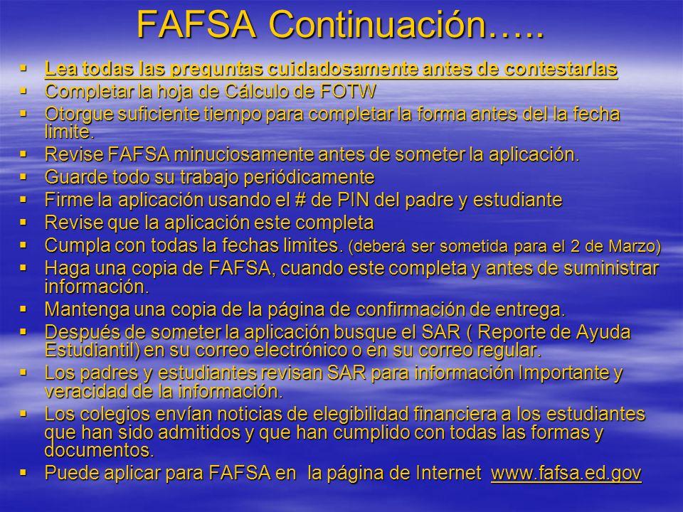 FAFSA Continuación….. Lea todas las preguntas cuidadosamente antes de contestarlas Lea todas las preguntas cuidadosamente antes de contestarlas Comple