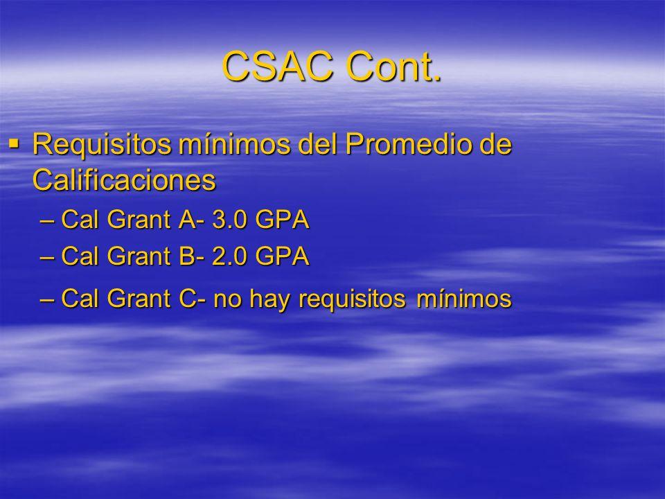 Requisitos mínimos del Promedio de Calificaciones –C–C–C–Cal Grant A- 3.0 GPA –C–C–C–Cal Grant B- 2.0 GPA –C–C–C–Cal Grant C- no hay requisitos mínimos