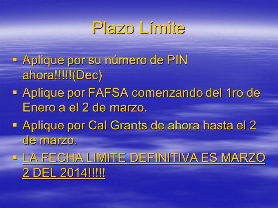 Plazo Límite Aplique por su número de PIN ahora!!!!!(Dec) Aplique por su número de PIN ahora!!!!!(Dec) Aplique por FAFSA comenzando del 1ro de Enero a el 2 de marzo.