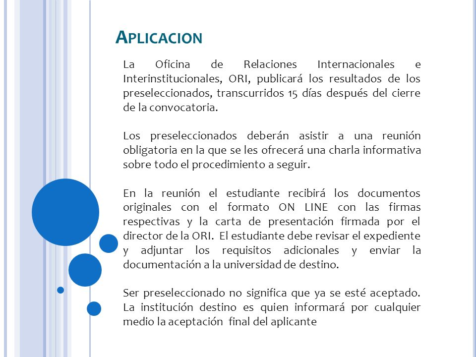A PLICACION La Oficina de Relaciones Internacionales e Interinstitucionales, ORI, publicará los resultados de los preseleccionados, transcurridos 15 días después del cierre de la convocatoria.