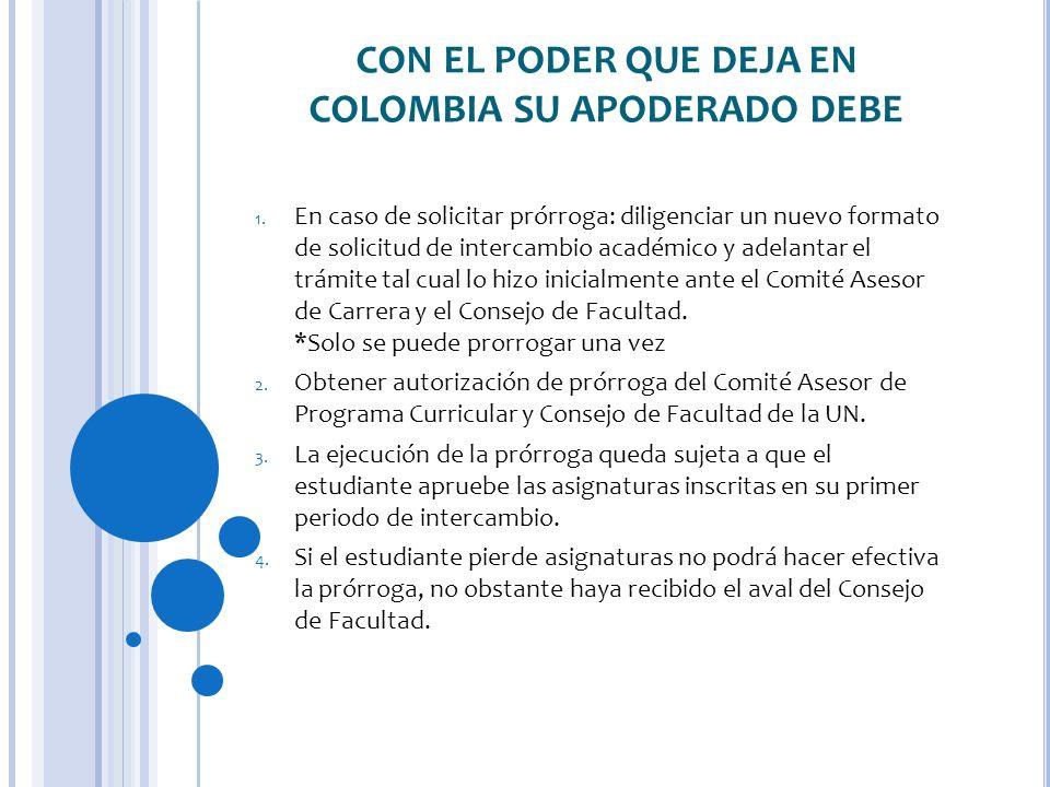 CON EL PODER QUE DEJA EN COLOMBIA SU APODERADO DEBE 1. En caso de solicitar prórroga: diligenciar un nuevo formato de solicitud de intercambio académi
