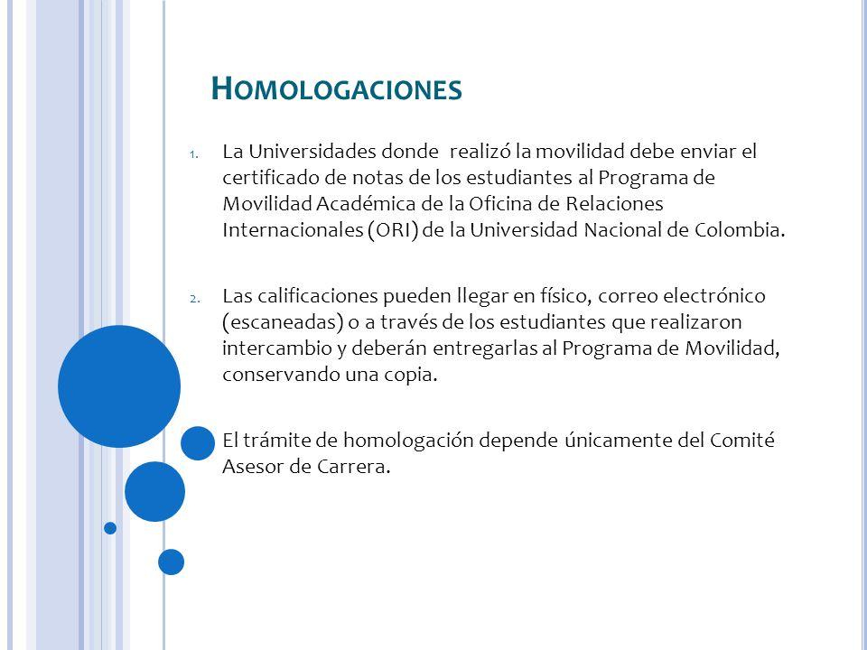 H OMOLOGACIONES 1. La Universidades donde realizó la movilidad debe enviar el certificado de notas de los estudiantes al Programa de Movilidad Académi