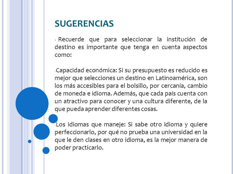 SUGERENCIAS - Recuerde que para seleccionar la institución de destino es importante que tenga en cuenta aspectos como: - Capacidad económica: Si su pr
