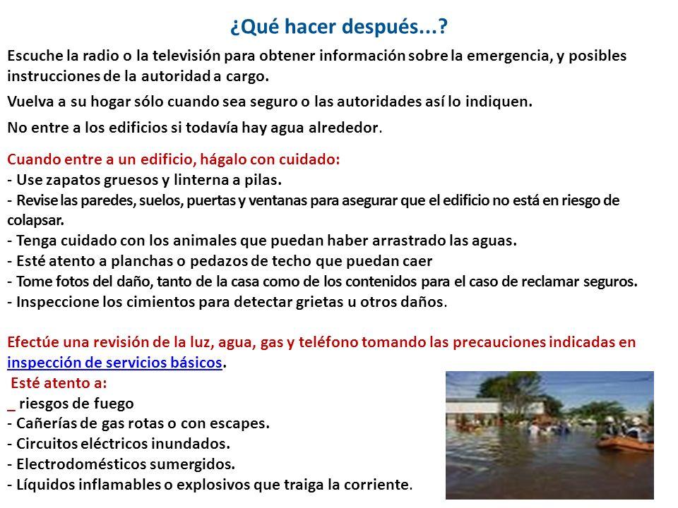 ¿Qué hacer después...? Escuche la radio o la televisión para obtener información sobre la emergencia, y posibles instrucciones de la autoridad a cargo