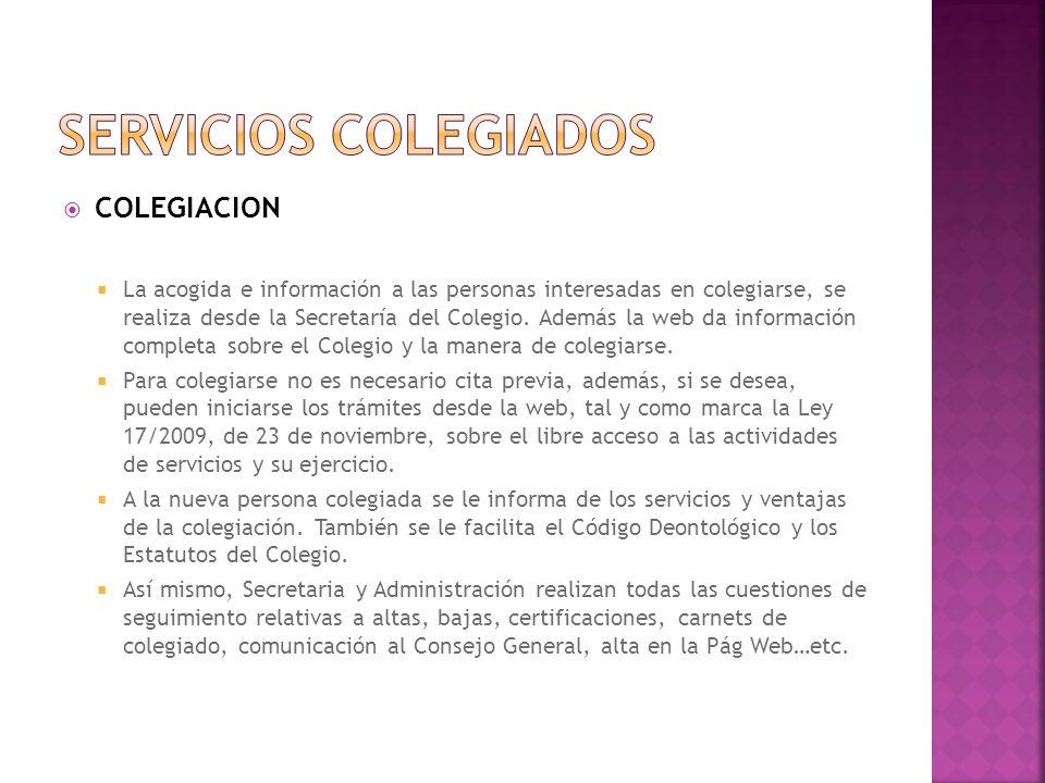 COLEGIACION La acogida e información a las personas interesadas en colegiarse, se realiza desde la Secretaría del Colegio.