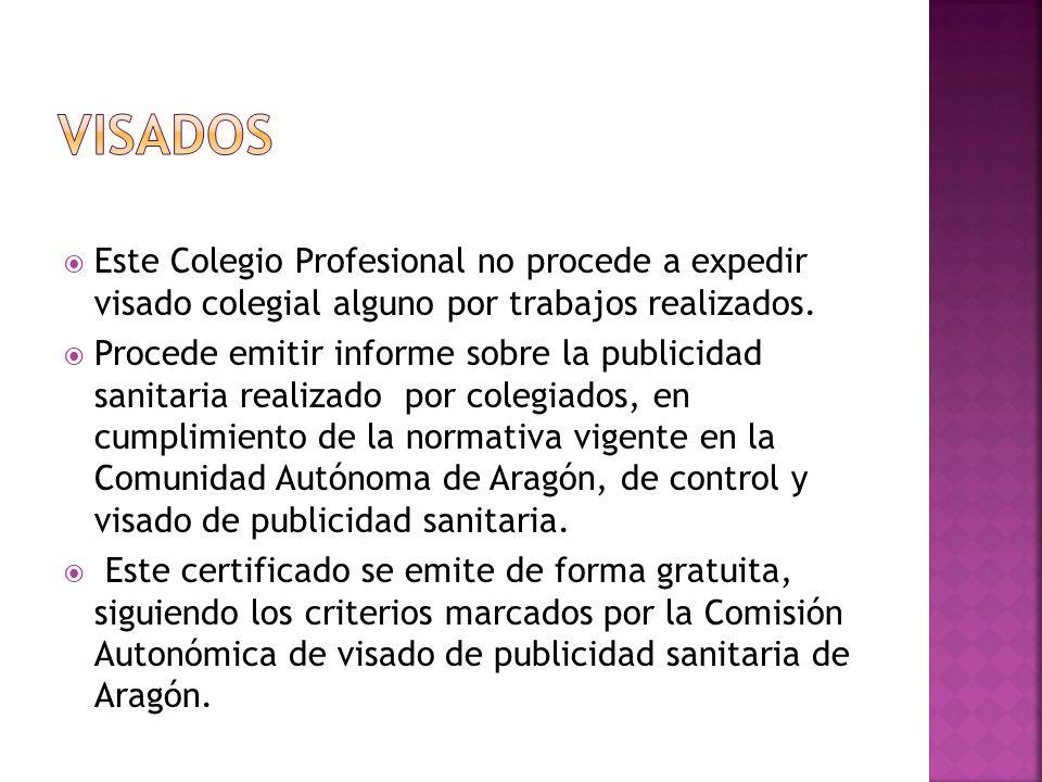 Este Colegio Profesional no procede a expedir visado colegial alguno por trabajos realizados.