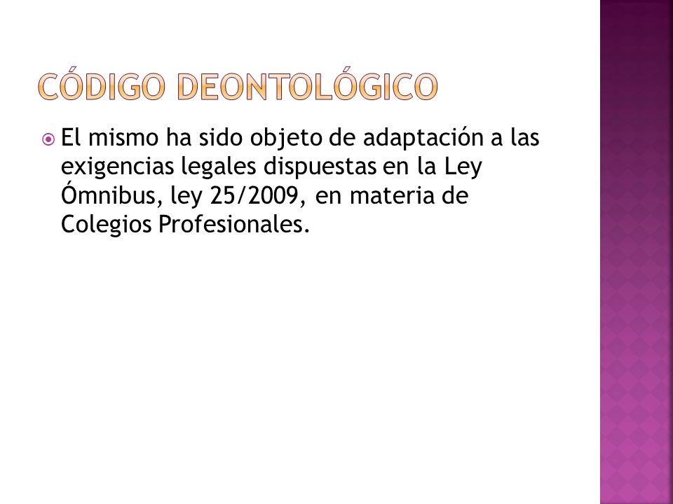 El mismo ha sido objeto de adaptación a las exigencias legales dispuestas en la Ley Ómnibus, ley 25/2009, en materia de Colegios Profesionales.