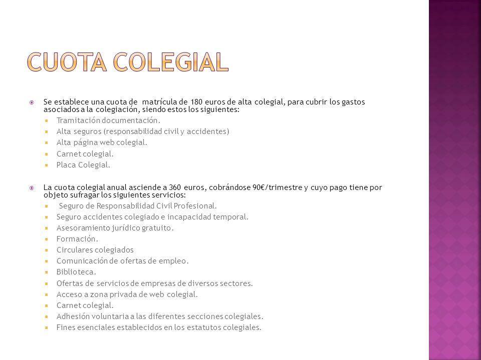 Se establece una cuota de matrícula de 180 euros de alta colegial, para cubrir los gastos asociados a la colegiación, siendo estos los siguientes: Tramitación documentación.