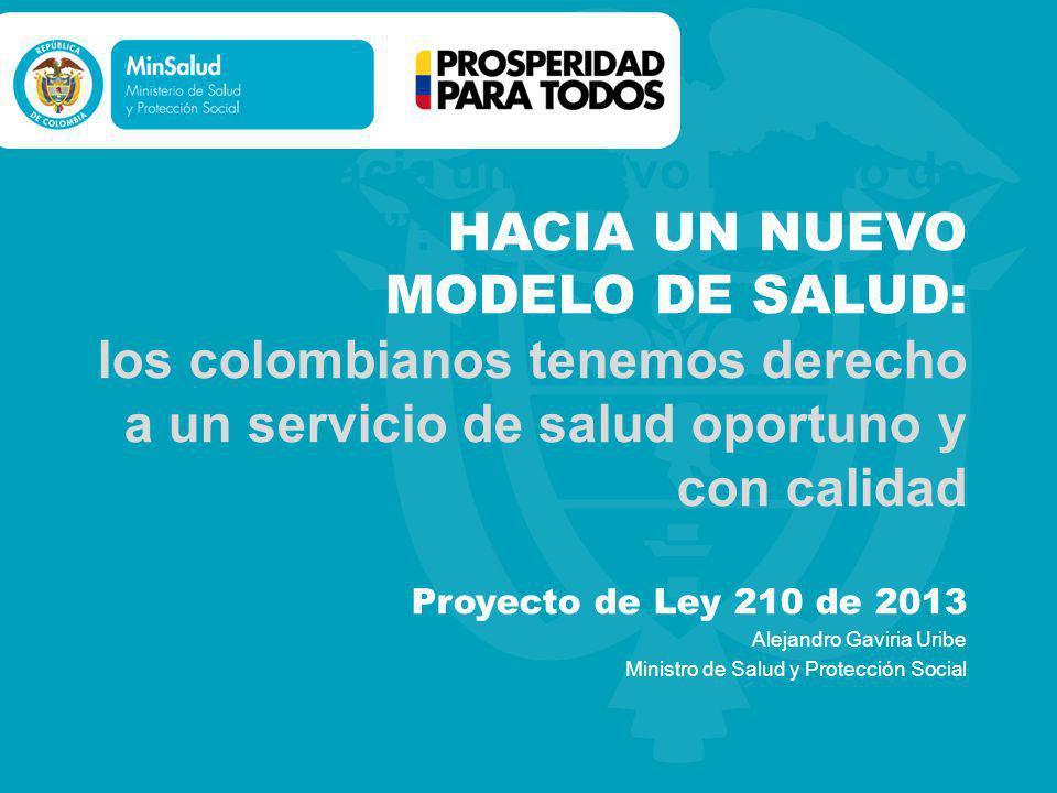 Hacia un Nuevo Modelo de Salud: HACIA UN NUEVO MODELO DE SALUD: los colombianos tenemos derecho a un servicio de salud oportuno y con calidad Proyecto