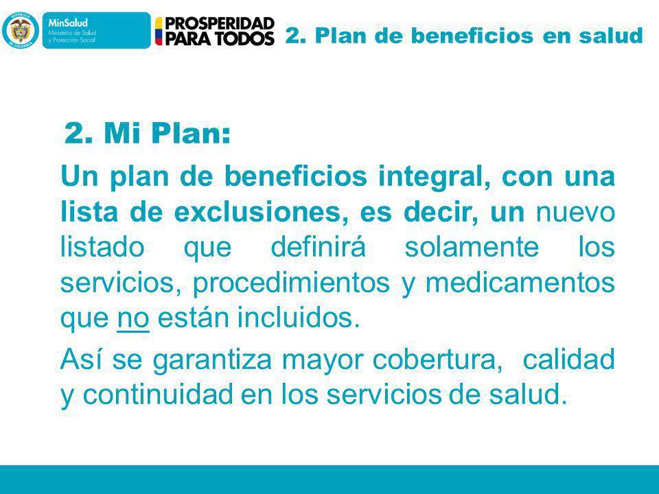 2. Mi Plan: Un plan de beneficios integral, con una lista de exclusiones, es decir, un nuevo listado que definirá solamente los servicios, procedimien