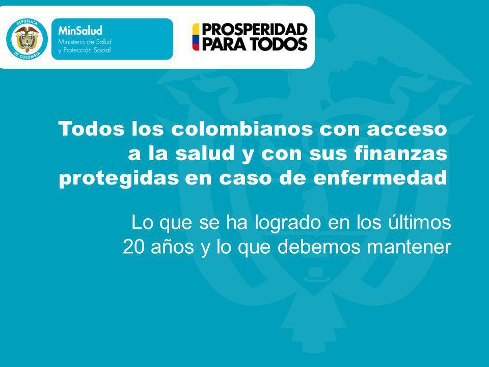 Todos los colombianos con acceso a la salud y con sus finanzas protegidas en caso de enfermedad Lo que se ha logrado en los últimos 20 años y lo que d