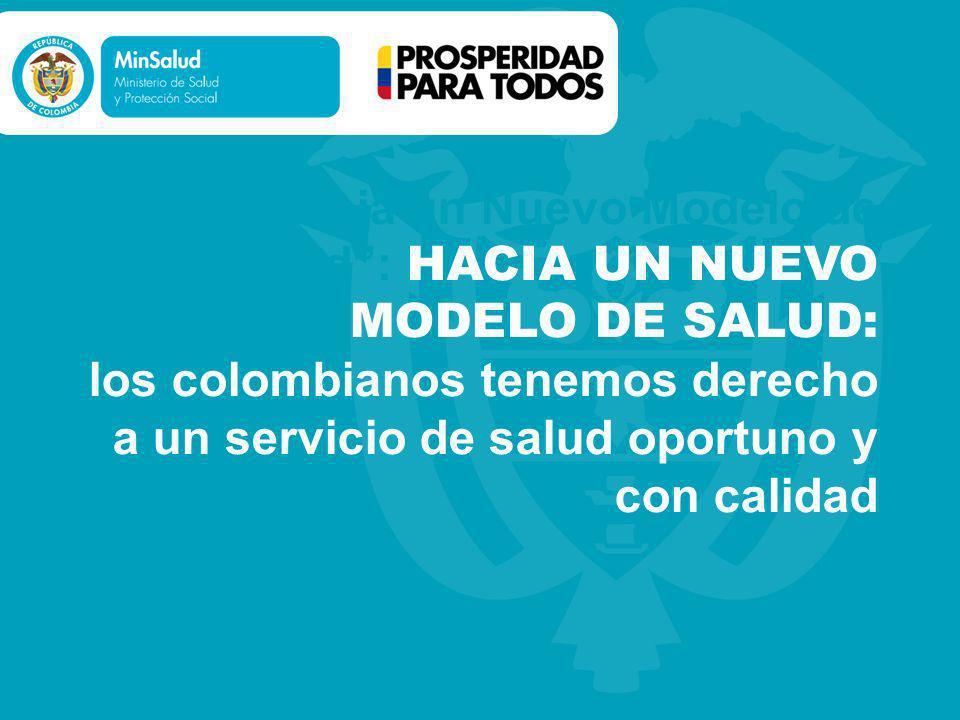 Hacia un Nuevo Modelo de Salud: HACIA UN NUEVO MODELO DE SALUD: los colombianos tenemos derecho a un servicio de salud oportuno y con calidad