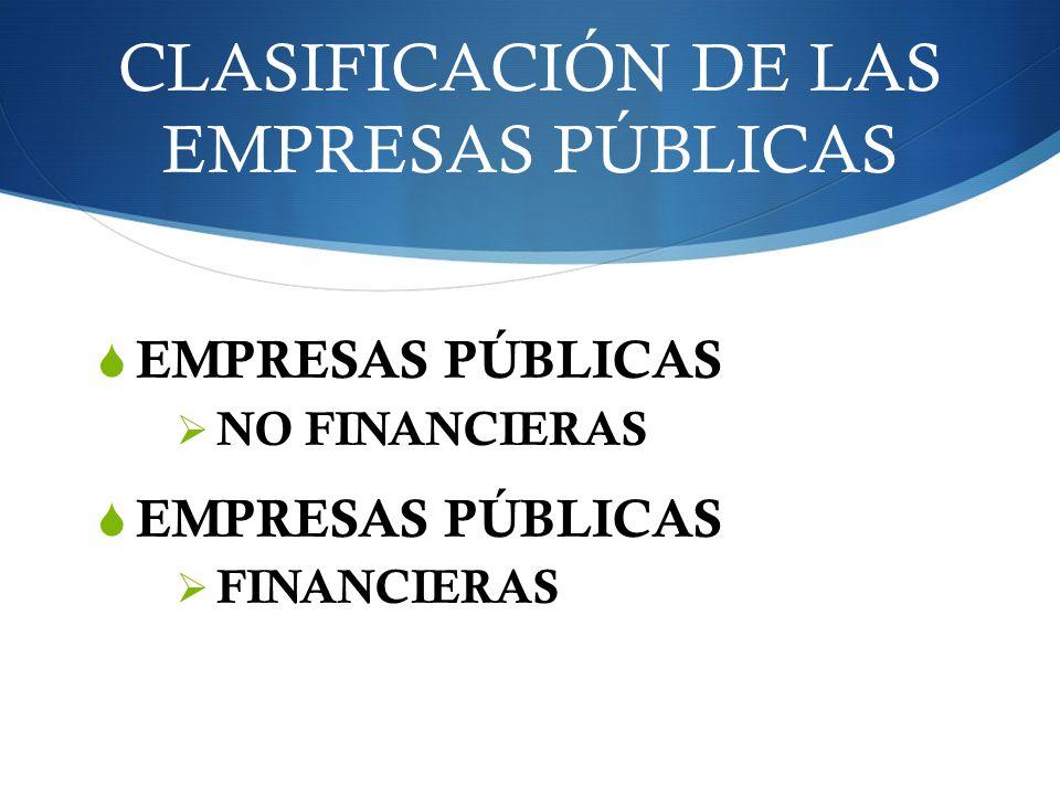 CLASIFICACIÓN DE LAS EMPRESAS PÚBLICAS EMPRESAS PÚBLICAS NO FINANCIERAS EMPRESAS PÚBLICAS FINANCIERAS
