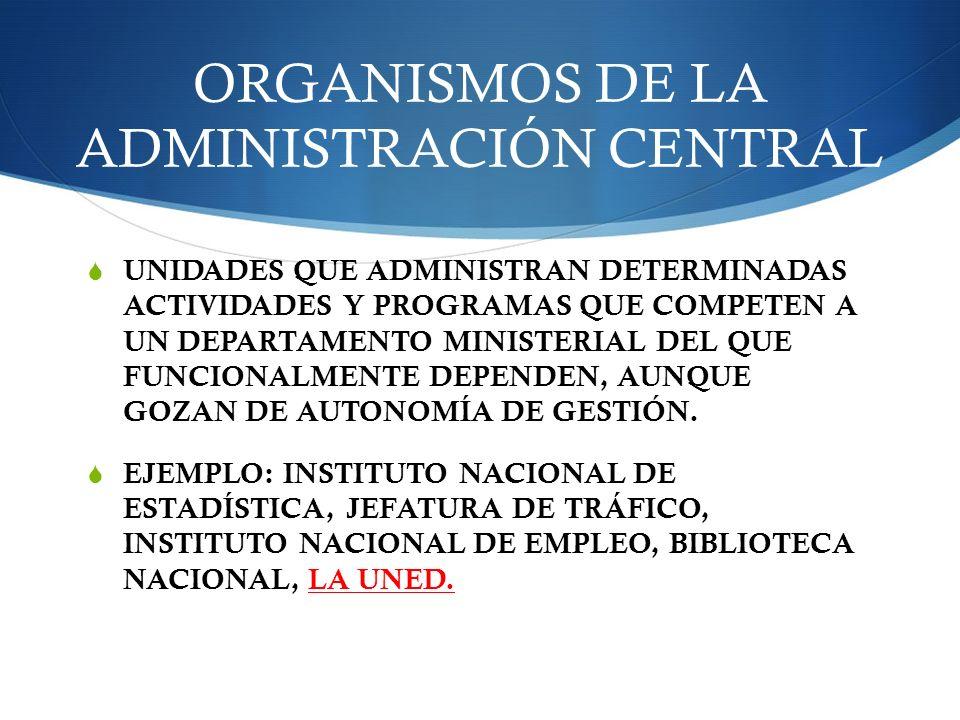 ORGANISMOS DE LA ADMINISTRACIÓN CENTRAL UNIDADES QUE ADMINISTRAN DETERMINADAS ACTIVIDADES Y PROGRAMAS QUE COMPETEN A UN DEPARTAMENTO MINISTERIAL DEL Q