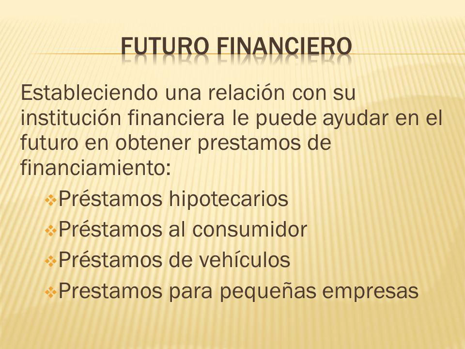 Estableciendo una relación con su institución financiera le puede ayudar en el futuro en obtener prestamos de financiamiento: Préstamos hipotecarios P