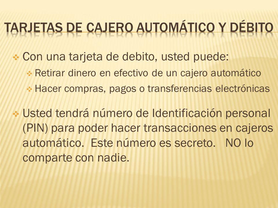 Con una tarjeta de debito, usted puede: Retirar dinero en efectivo de un cajero automático Hacer compras, pagos o transferencias electrónicas Usted te