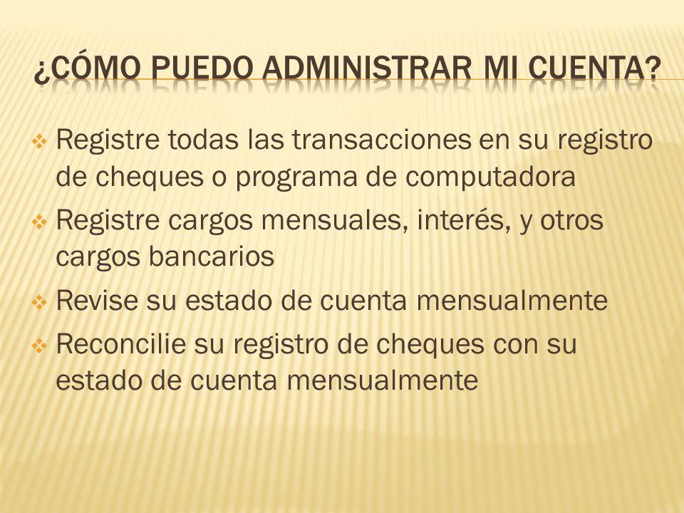 Registre todas las transacciones en su registro de cheques o programa de computadora Registre cargos mensuales, interés, y otros cargos bancarios Revi