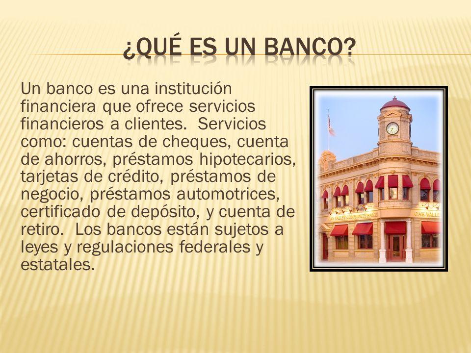 Un banco es una institución financiera que ofrece servicios financieros a clientes. Servicios como: cuentas de cheques, cuenta de ahorros, préstamos h