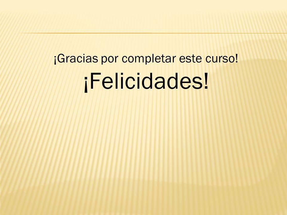 ¡Gracias por completar este curso! ¡Felicidades!
