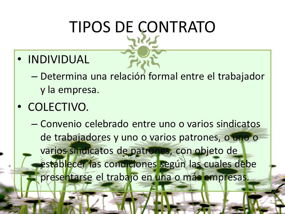 TIPOS DE CONTRATO INDIVIDUAL – Determina una relación formal entre el trabajador y la empresa. COLECTIVO. – Convenio celebrado entre uno o varios sind