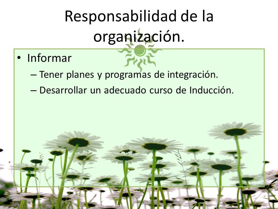 Responsabilidad de la organización. Informar – Tener planes y programas de integración. – Desarrollar un adecuado curso de Inducción.