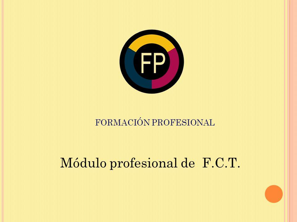 FORMACIÓN PROFESIONAL Módulo profesional de F.C.T.