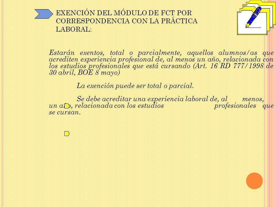 EXENCIÓN DEL MÓDULO DE FCT POR CORRESPONDENCIA CON LA PRÁCTICA LABORAL: Estarán exentos, total o parcialmente, aquellos alumnos/as que acrediten exper