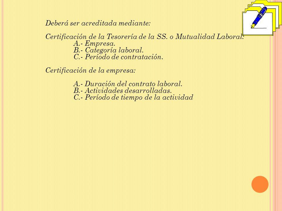 Deberá ser acreditada mediante: Certificación de la Tesorería de la SS.