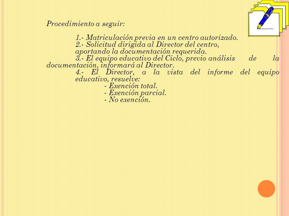 Procedimiento a seguir: 1.- Matriculación previa en un centro autorizado. 2.- Solicitud dirigida al Director del centro, aportando la documentación re