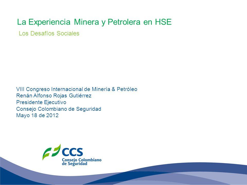 VIII Congreso Internacional de Minería & Petróleo Renán Alfonso Rojas Gutiérrez Presidente Ejecutivo Consejo Colombiano de Seguridad Mayo 18 de 2012 L