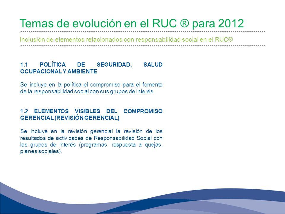 Temas de evolución en el RUC ® para 2012 Inclusión de elementos relacionados con responsabilidad social en el RUC® 1.1 POLÍTICA DE SEGURIDAD, SALUD OC