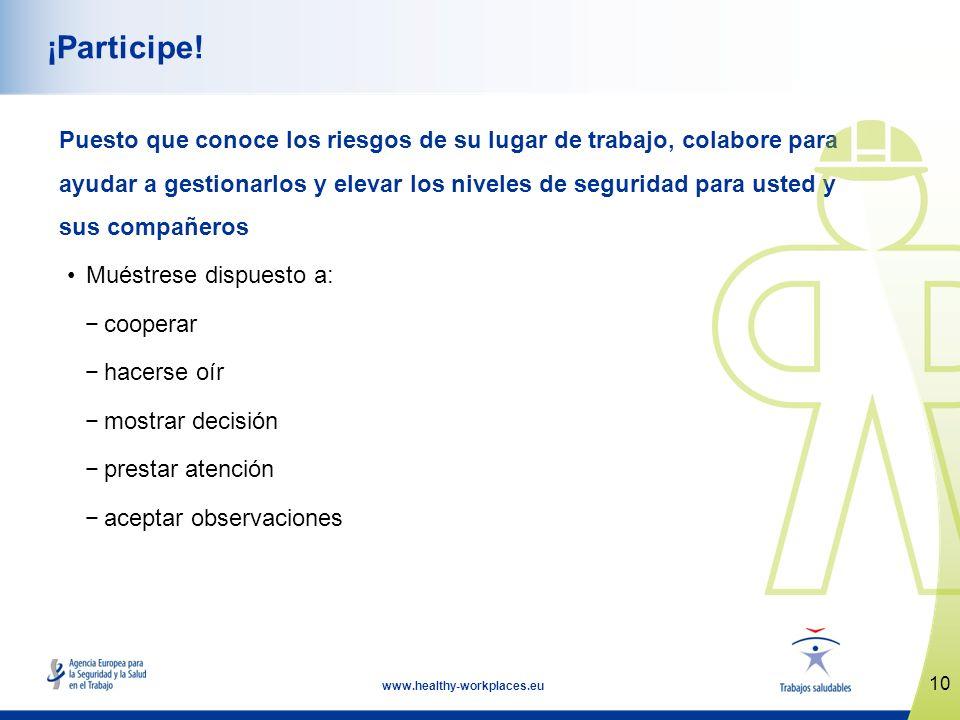 10 www.healthy-workplaces.eu ¡Participe! Puesto que conoce los riesgos de su lugar de trabajo, colabore para ayudar a gestionarlos y elevar los nivele