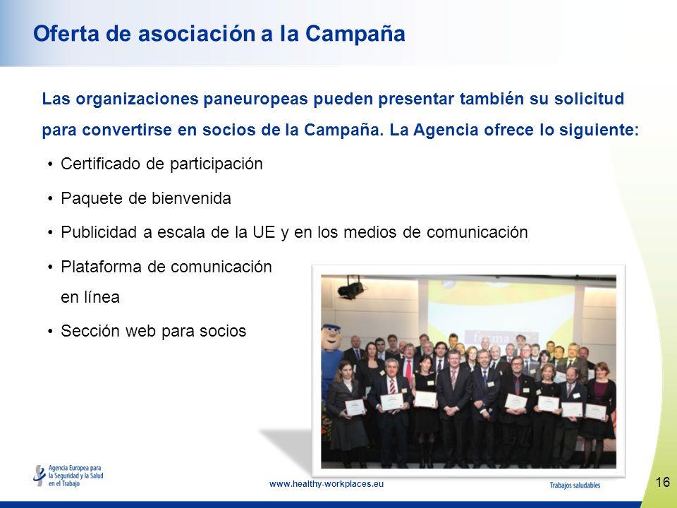 16 www.healthy-workplaces.eu Oferta de asociación a la Campaña Las organizaciones paneuropeas pueden presentar también su solicitud para convertirse e