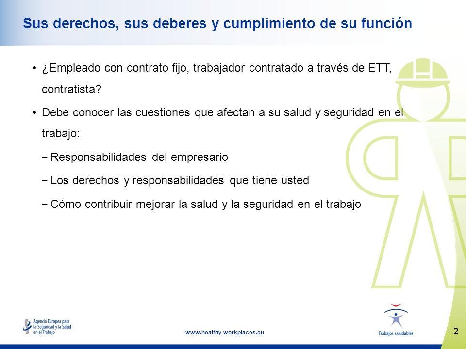 2 www.healthy-workplaces.eu Sus derechos, sus deberes y cumplimiento de su función ¿Empleado con contrato fijo, trabajador contratado a través de ETT,