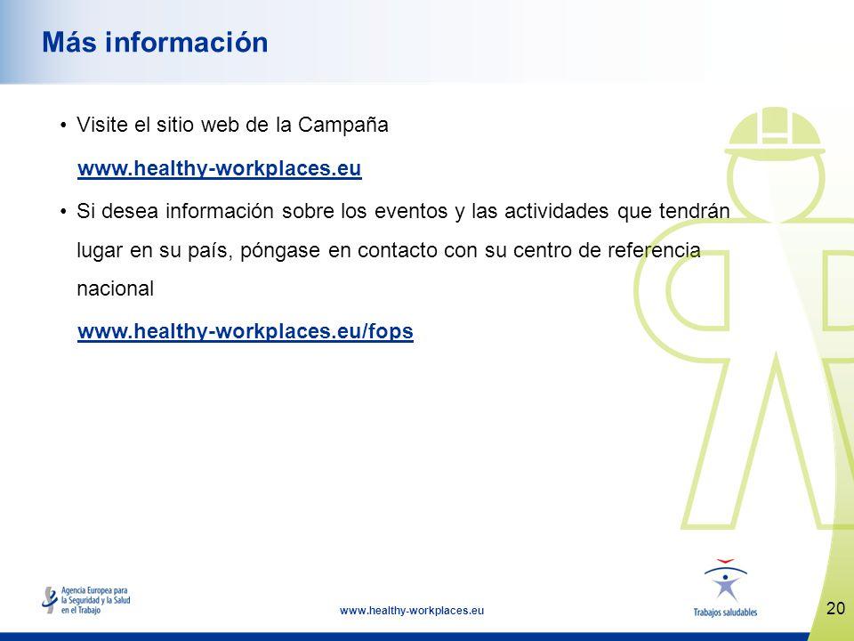 20 www.healthy-workplaces.eu Más información Visite el sitio web de la Campaña www.healthy-workplaces.eu Si desea información sobre los eventos y las