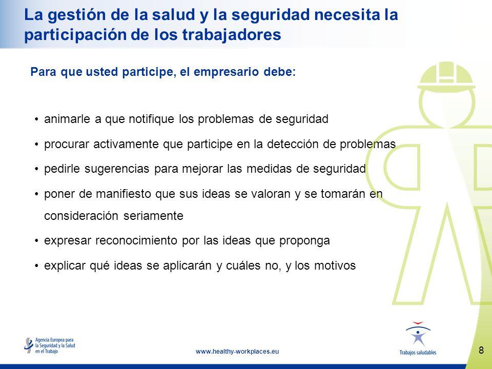8 www.healthy-workplaces.eu La gestión de la salud y la seguridad necesita la participación de los trabajadores Para que usted participe, el empresari