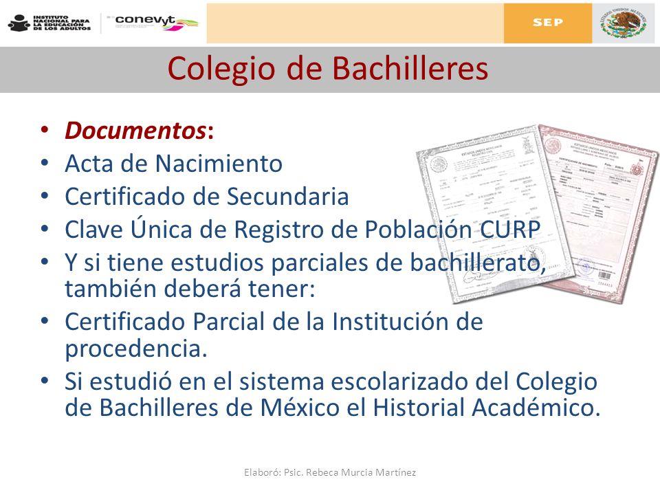 Colegio de Bachilleres Documentos: Acta de Nacimiento Certificado de Secundaria Clave Única de Registro de Población CURP Y si tiene estudios parciale