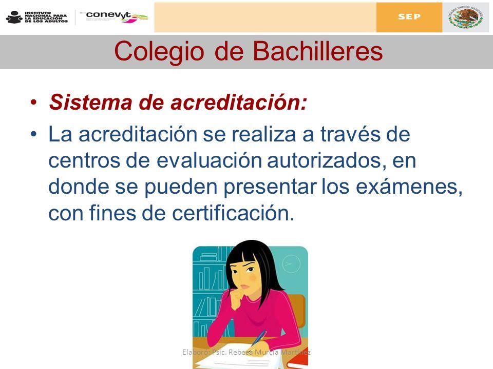 Colegio de Bachilleres Sistema de acreditación: La acreditación se realiza a través de centros de evaluación autorizados, en donde se pueden presentar