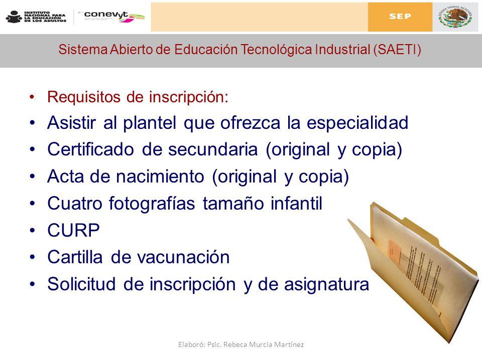Sistema Abierto de Educación Tecnológica Industrial (SAETI) Requisitos de inscripción: Asistir al plantel que ofrezca la especialidad Certificado de s