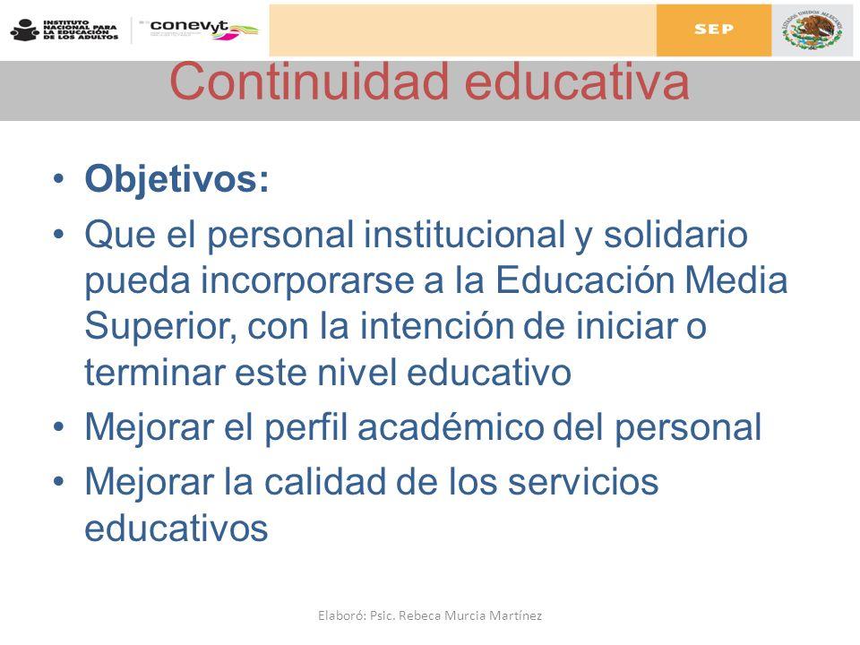 Continuidad educativa Objetivos: Que el personal institucional y solidario pueda incorporarse a la Educación Media Superior, con la intención de inici