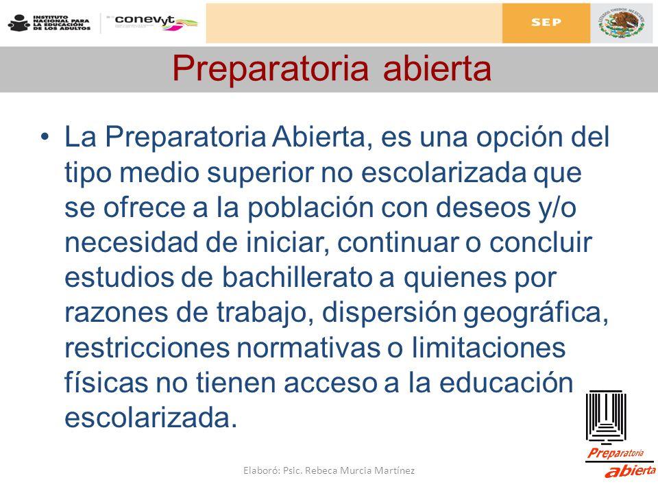 Preparatoria abierta La Preparatoria Abierta, es una opción del tipo medio superior no escolarizada que se ofrece a la población con deseos y/o necesi