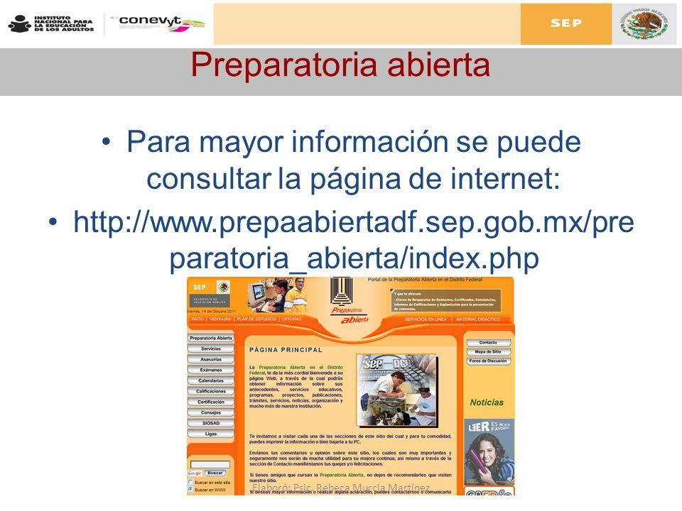 Preparatoria abierta Para mayor información se puede consultar la página de internet: http://www.prepaabiertadf.sep.gob.mx/pre paratoria_abierta/index