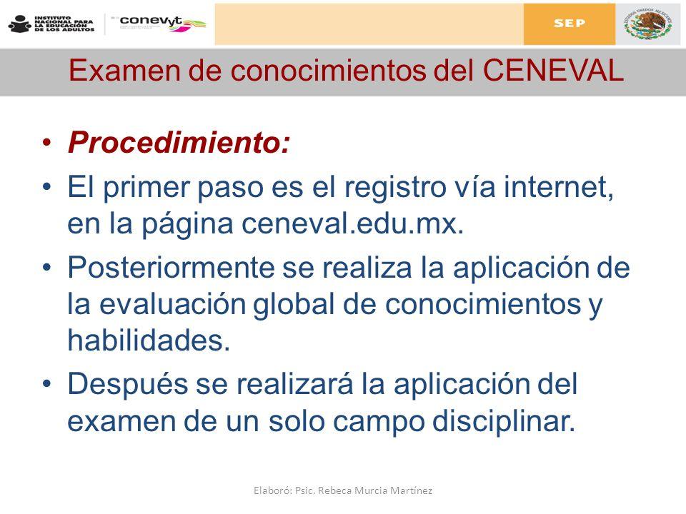 Examen de conocimientos del CENEVAL Procedimiento: El primer paso es el registro vía internet, en la página ceneval.edu.mx. Posteriormente se realiza