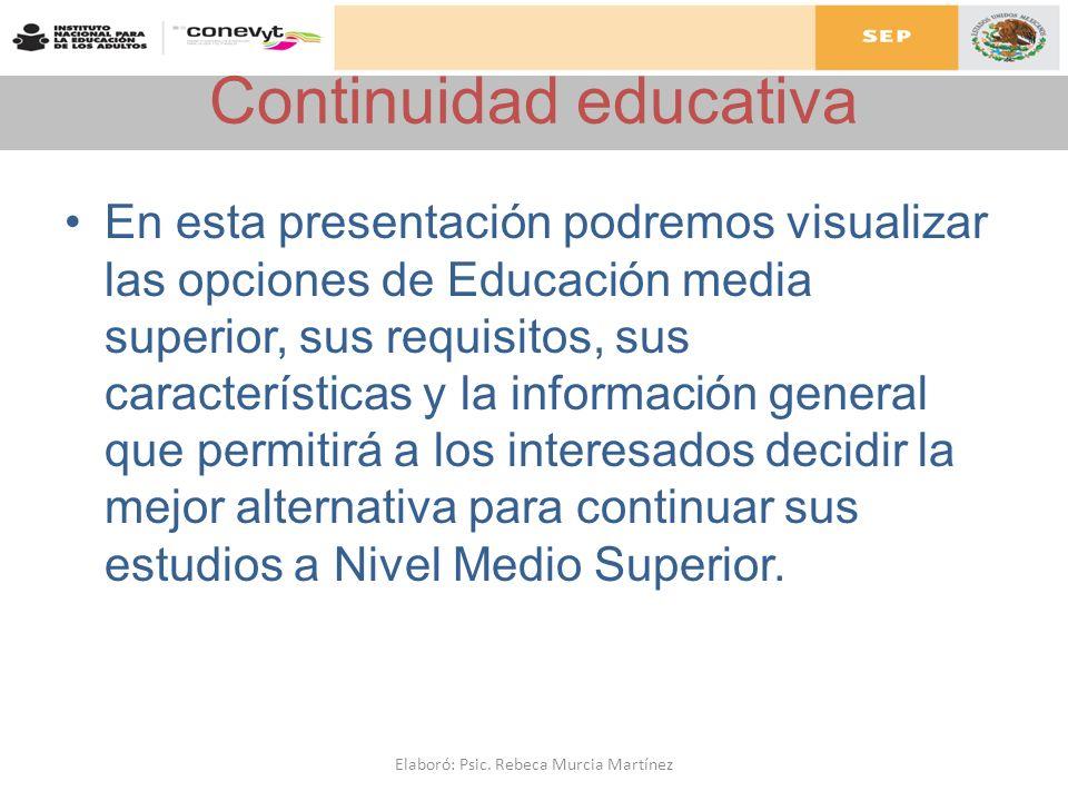 Continuidad educativa En esta presentación podremos visualizar las opciones de Educación media superior, sus requisitos, sus características y la info