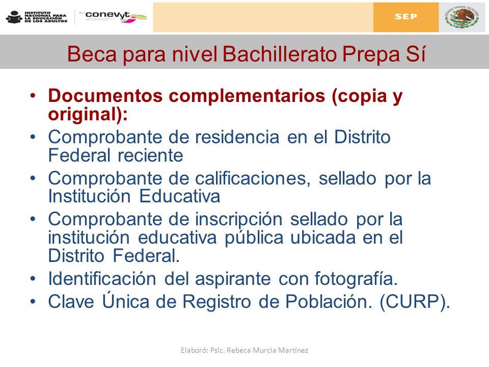 Beca para nivel Bachillerato Prepa Sí Documentos complementarios (copia y original): Comprobante de residencia en el Distrito Federal reciente Comprob