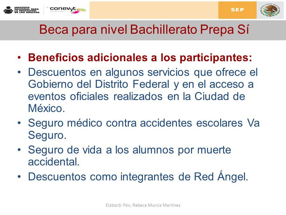 Beca para nivel Bachillerato Prepa Sí Beneficios adicionales a los participantes: Descuentos en algunos servicios que ofrece el Gobierno del Distrito