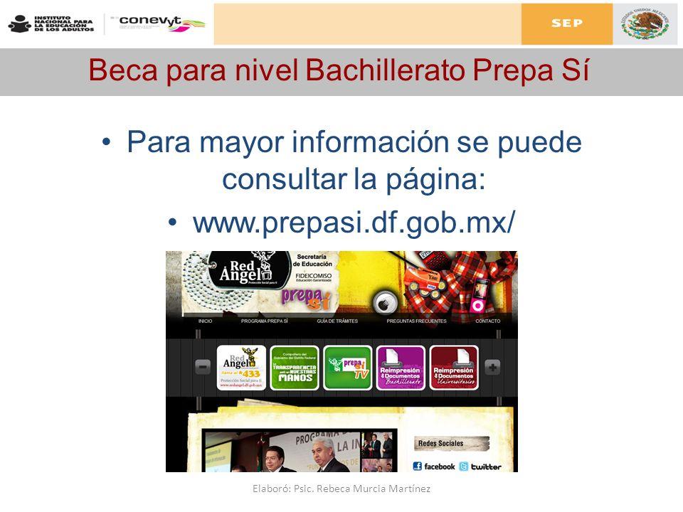 Beca para nivel Bachillerato Prepa Sí Para mayor información se puede consultar la página: www.prepasi.df.gob.mx/ Elaboró: Psic. Rebeca Murcia Martíne