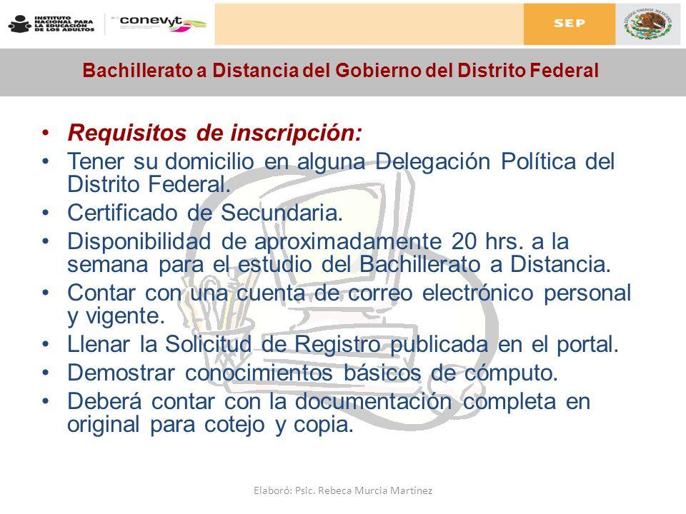 Bachillerato a Distancia del Gobierno del Distrito Federal Requisitos de inscripción: Tener su domicilio en alguna Delegación Política del Distrito Fe